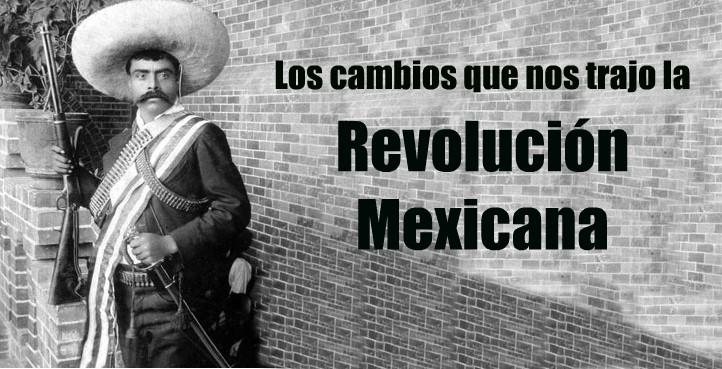 Los cambios que nos trajo la Revolución Mexicana